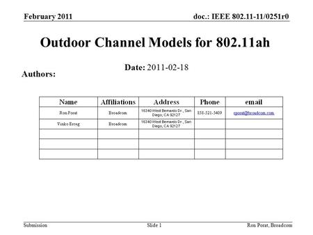 Doc.: IEEE 802.11-11/0251r0 Submission February 2011 Ron Porat, Broadcom Outdoor Channel Models for 802.11ah Date: 2011-02-18 Authors: Slide 1.