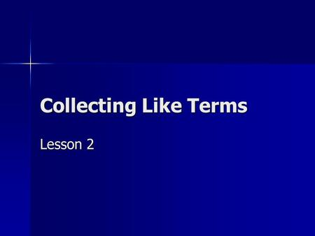 Collecting Like Terms Lesson 2. Terms Literal Coefficients – are variables (letters) that represent unknown numbers. Literal Coefficients – are variables.