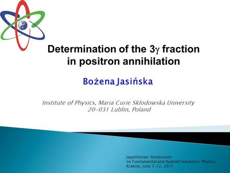 Determination of the 3  fraction in positron annihilation Bożena Jasińska Institute of Physics, Maria Curie Sklodowska University 20-031 Lublin, Poland.