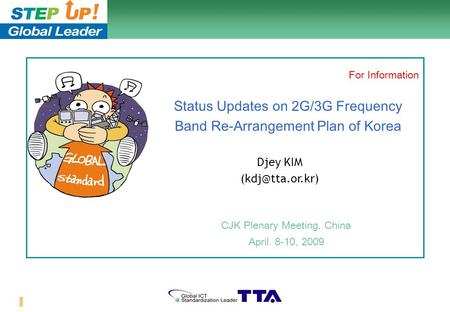 1/10 Status Updates on 2G/3G Frequency Band Re-Arrangement Plan of Korea CJK Plenary Meeting, China April. 8-10, 2009 Djey KIM For Information.