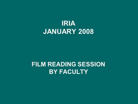 IRIA JANUARY 2008 FILM READING SESSION BY FACULTY.