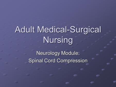 Adult Medical-Surgical Nursing Neurology Module: Spinal Cord Compression.