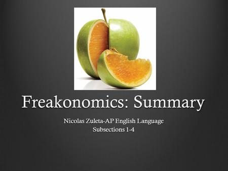 Freakonomics: Summary Nicolas Zuleta-AP English Language Subsections 1-4.