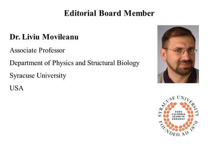 Dr. Liviu Movileanu Associate Professor Department of Physics and Structural Biology Syracuse University USA Editorial Board Member.