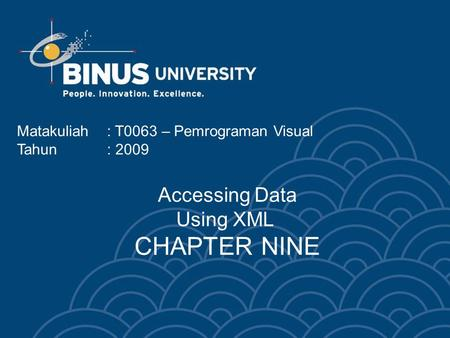Accessing Data Using XML CHAPTER NINE Matakuliah: T0063 – Pemrograman Visual Tahun: 2009.