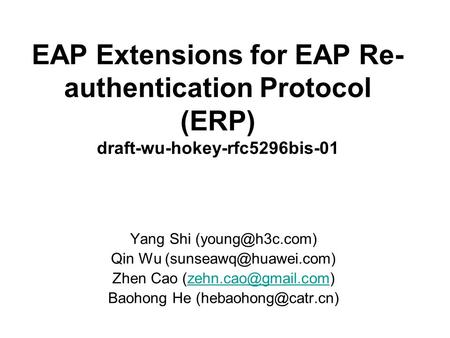 EAP Extensions for EAP Re- authentication Protocol (ERP) draft-wu-hokey-rfc5296bis-01 Yang Shi Qin Wu Zhen Cao