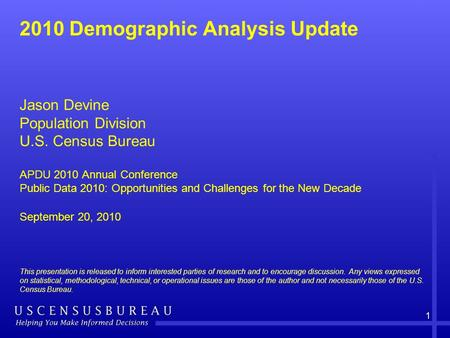 1 2010 Demographic Analysis Update This presentation is released to inform interested parties of research and to encourage discussion. Any views expressed.