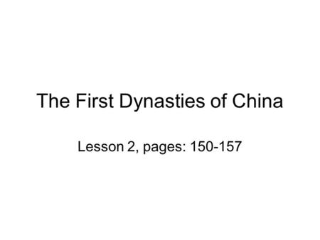 The First Dynasties of China Lesson 2, pages: 150-157.
