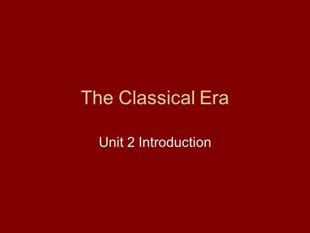 "The Classical Era Unit 2 Introduction. What is the ""Classical Era""? Roughly 600 BC to 600 AD Noted for the development of complex empires in three key."
