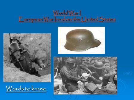 World War I European War Involves the United States Words to know: