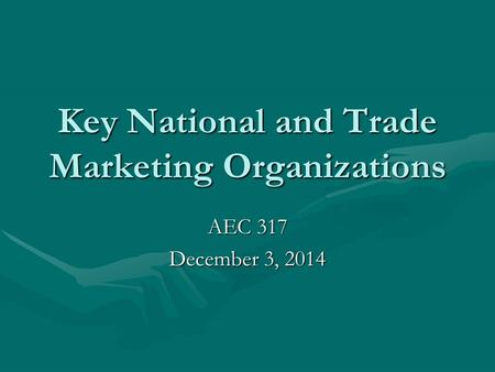 Key National and Trade Marketing Organizations AEC 317 December 3, 2014.