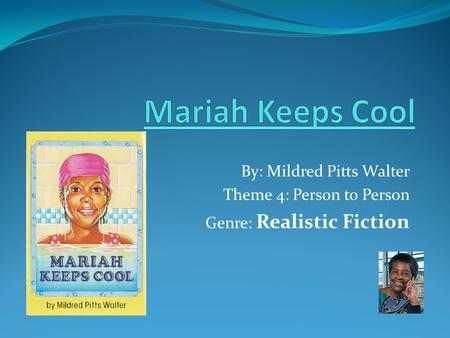 By: Mildred Pitts Walter Theme 4: Person to Person Genre: Realistic Fiction.