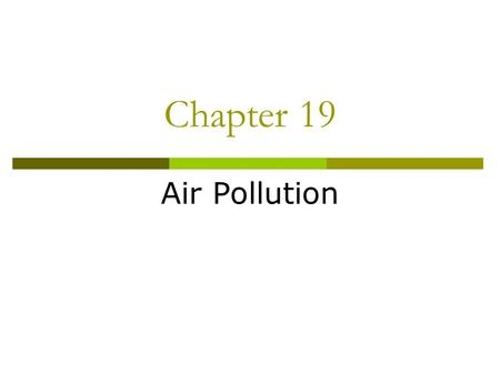 Chapter 19 <strong>Air</strong> <strong>Pollution</strong>. STRUCTURE AND SCIENCE OF THE ATMOSPHERE  The atmosphere consists of several layers with different temperatures, pressures,