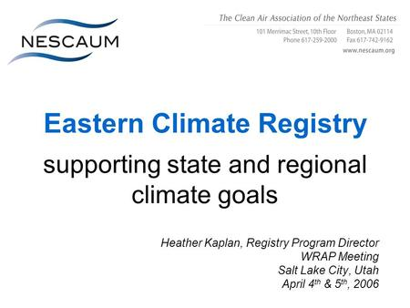 Eastern Climate Registry supporting state and regional climate goals Heather Kaplan, Registry Program Director WRAP Meeting Salt Lake City, Utah April.