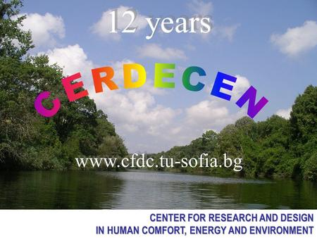 1 CENTER FOR RESEARCH AND DESIGN IN HUMAN COMFORT, ENERGY AND ENVIRONMENT IN HUMAN COMFORT, ENERGY AND ENVIRONMENT 12 years www.cfdc.tu-sofia.bg.