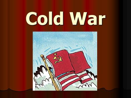 Cold War. The state of hostility, without actual warfare that existed between the United States and the Soviet Union after World War II until the collapse.