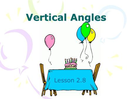 Vertical Angles Lesson 2.8. Opposite Rays: Two collinear rays that have a common endpoint and extend in different directions BAC Ray AB and ray AC are.