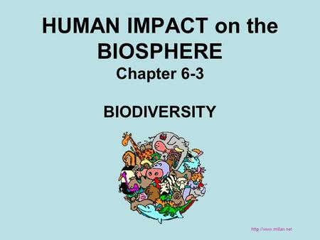 HUMAN IMPACT on the BIOSPHERE Chapter 6-3 BIODIVERSITY