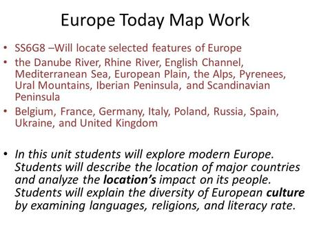 Europe Today Map Work SS6G8 –Will locate selected features of Europe the Danube River, Rhine River, English Channel, Mediterranean Sea, European Plain,