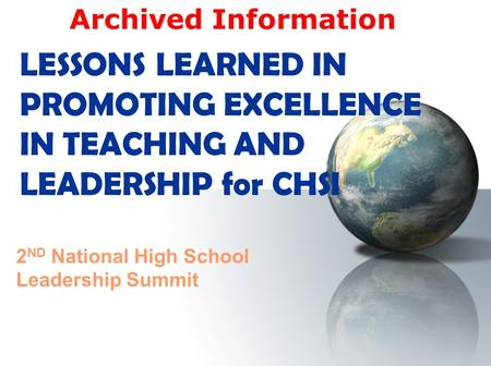 LESSONS LEARNED IN PROMOTING EXCELLENCE IN TEACHING AND LEADERSHIP for CHSI 2 ND National High School Leadership Summit Archived Information.