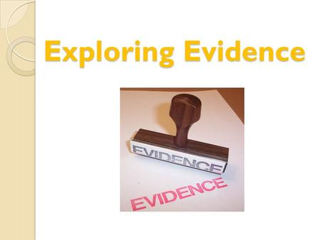 Exploring Evidence. What is evidence? The evidence of learning that is collected should enable teachers to make judgements about what individual students.