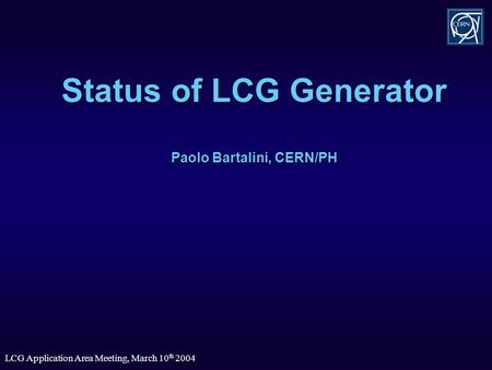 LCG Application Area Meeting, March 10 th 2004 Status of LCG Generator Paolo Bartalini, CERN/PH.