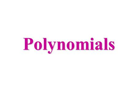 Polynomials. Monomials - a number, a variable, or a product of a number and one or more variables. 4x, 20x 2 yw 3, -3, a 2 b 3, and 3yz are all monomials.