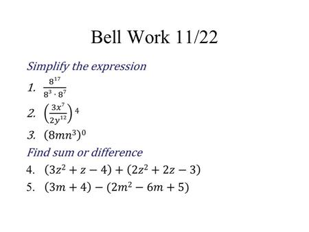 Bell Work 11/22. Homework Due 11/25 Exponents & Exponential Functions Page 82 #1-28 all.