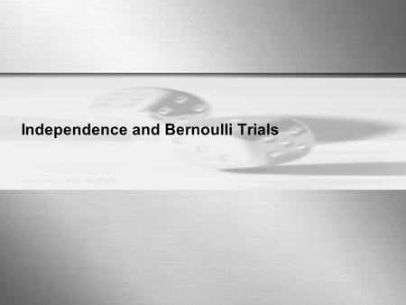 Independence and Bernoulli Trials. Sharif University of Technology 2 Independence  A, B independent implies: are also independent. Proof for independence.