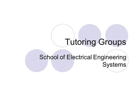 Tutoring Groups School of Electrical Engineering Systems.