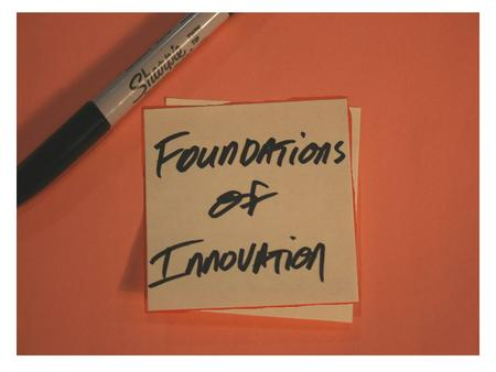Foundations of Innovation. 5 min 5 minutes 10 min Tell the story of your life (school or home) through your badge… Learn as much as you can from your.