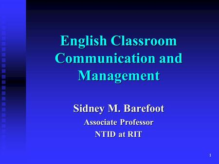 1 English Classroom Communication and Management Sidney M. Barefoot Associate Professor NTID at RIT.