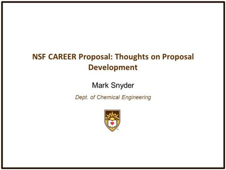 NSF CAREER Proposal: Thoughts on Proposal Development Mark Snyder Dept. of Chemical Engineering.