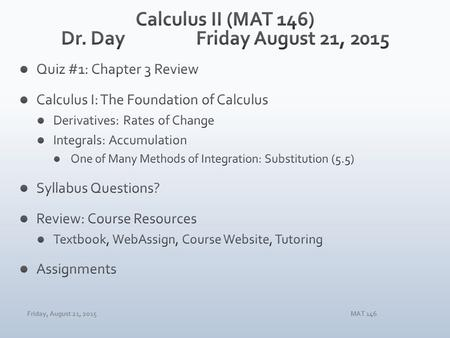 Friday, August 21, 2015MAT 146. Friday, August 21, 2015MAT 146 CHANGE ACCUMULATE LIMITS FUNCTIONS CALCULUS! PRE-CALCULUS!
