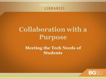 Collaboration with a Purpose Meeting the Tech Needs of Students.