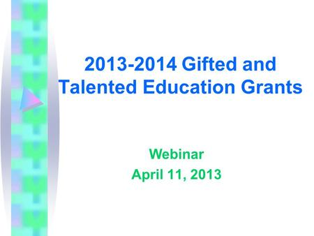 2013-2014 Gifted and Talented Education Grants Webinar April 11, 2013.