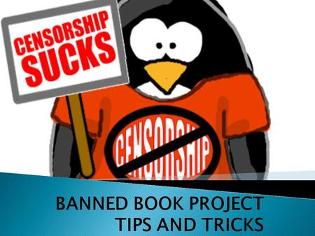 "BANNED BOOK PROJECT TIPS AND TRICKS. o Consult 100 Banned Books first o Search smart: ""How many times has Are You There God, It's Me Margaret been banned."