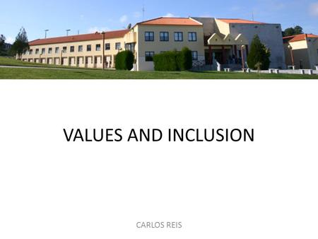 VALUES AND INCLUSION CARLOS REIS. 1. UNDERSTANDING IFFERENCE 1.1. WHAT ARE VALUES?