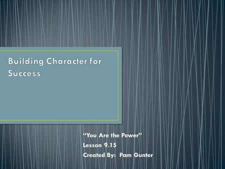 """You Are the Power"" Lesson 9.15 Created By: Pam Gunter."