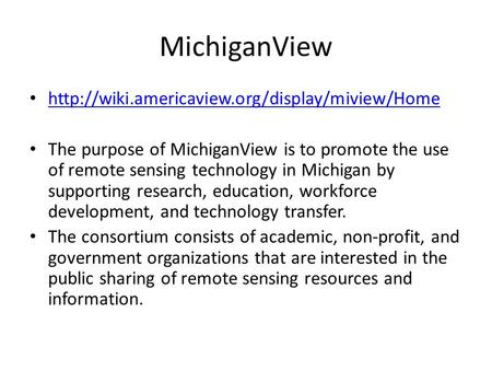 MichiganView  The purpose of MichiganView is to promote the use of remote sensing technology in Michigan.