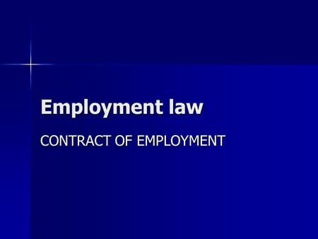 Employment law CONTRACT OF EMPLOYMENT. Contract of employment Contract of employment and contract of self- employment – fundamental importance Contract.