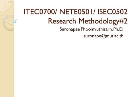 ITEC0700/ NETE0501/ ISEC0502 Research Methodology#2 Suronapee Phoomvuthisarn, Ph.D.
