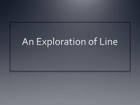 What is a Line? Line A line is a moving dot. A mark made by using a tool, such as a pen or pencil and pushing or dragging it across a surface. A line.