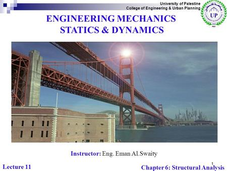 1 ENGINEERING MECHANICS STATICS & DYNAMICS Instructor: Eng. Eman Al.Swaity University of Palestine College of Engineering & Urban Planning Chapter 6: Structural.