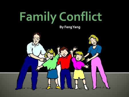 By Feng Yang. Family is made up of different characters. Some people are nice, mean, easy to talk to, or full of themselves. Not everyone is going to.