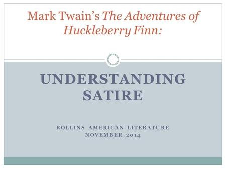 UNDERSTANDING SATIRE ROLLINS AMERICAN LITERATURE NOVEMBER 2014 Mark Twain's The Adventures of Huckleberry Finn: