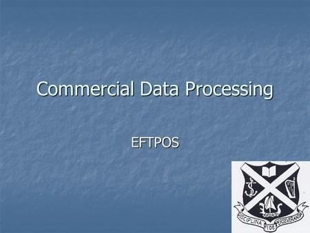 Commercial Data Processing EFTPOS. EFTPOS Electronic Funds Transfer at Point Of Sale. Electronic Funds Transfer at Point Of Sale. Unites EFT and POS systems.