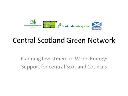 Central Scotland Green Network Planning Investment in Wood Energy: Support for central Scotland Councils.