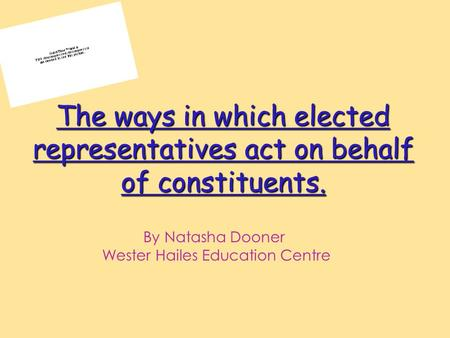 The ways in which elected representatives act on behalf of constituents. By Natasha Dooner Wester Hailes Education Centre.