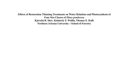 Effects of Restoration Thinning Treatments on Water Relations and Photosynthesis of Four Size Classes of Pinus ponderosa Kjerstin R. Skov, Kimberly F.